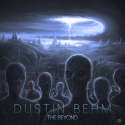 DUSTIN BEHM - The Beyond