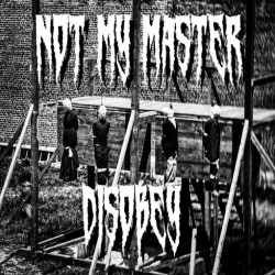 NOT MY MASTER - Disobey